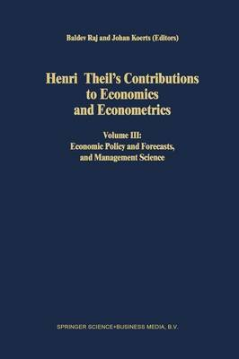 Henri Theil's Contributions to Economics and Econometrics: Volume III: Economic Policy and Forecasts, and Management Science