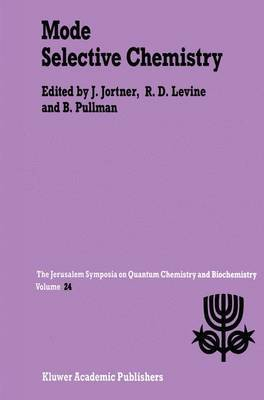 Mode Selective Chemistry: Proceedings of the Twenty-fourth Jerusalem Symposium on Quantum Chemistry and Biochemistry Held in Jerusalem, Israel, May 20-23, 1991: 1991