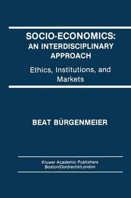 Socio-Economics: An Interdisciplinary Approach: Ethics, Institutions, and Markets