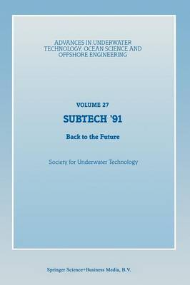 SUBTECH '91: Back to the Future. Papers presented at a conference organized by the Society for Underwater Technology and held in Aberdeen, UK, November 12-14, 1991