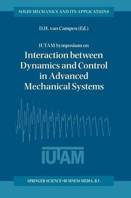 IUTAM Symposium on Interaction Between Dynamics and Control in Advanced Mechanical Systems: Proceedings of the IUTAM Symposium Held in Eindhoven, the Netherlands, 21-26 April 1996