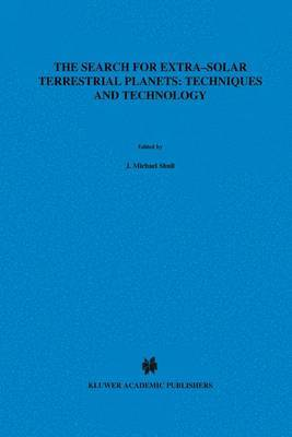 The Search for Extra-Solar Terrestrial Planets: Techniques and Technology: Proceedings of a Conference Held in Boulder, Colorado, May 14-17, 1995