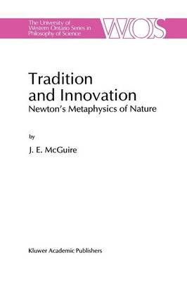 Tradition and Innovation: Newton's Metaphysics of Nature