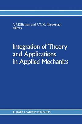 Integration of Theory and Applications in Applied Mechanics: Choice of papers presented at the First National Mechanics Congress, April 2-4, 1990, Rolduc, Kerkrade, The Netherlands