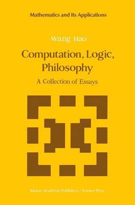 Computation, Logic, Philosophy: A Collection of Essays