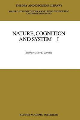 Nature, Cognition and System: Current Systems-Scientific Research on Natural and Cognitive Systems: I