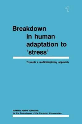 Breakdown in Human Adaptation to 'Stress': Towards a Multidisciplinary Approach: Volume I