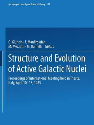 Structure and Evolution of Active Galactic Nuclei: International Meeting Held in Trieste, Italy, April 10-13, 1985