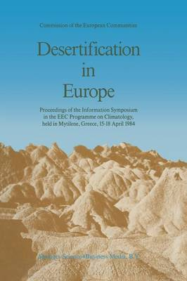 Desertification in Europe: Proceedings of the Information Symposium in the EEC Programme on Climatology, held in Mytilene, Greece, 15-18 April 1984