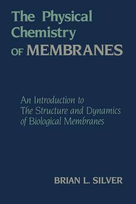 The Physical Chemistry of MEMBRANES: An Introduction to the Structure and Dynamics of Biological Membranes