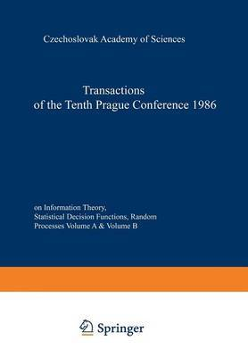 Transactions of the Tenth Prague Conference on Information Theory, Statistical Decision Functions, Random Processes Held at Prague, from July 7 to 11, 1986