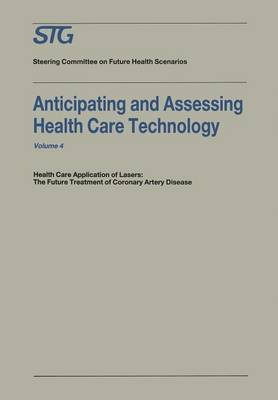 Anticipating and Assessing Health Care Technology: Health Care Application of Lasers: the Future Treatment of Coronary Artery Disease. A Report, Commissioned by the Steering Committee on Future Health Scenarios