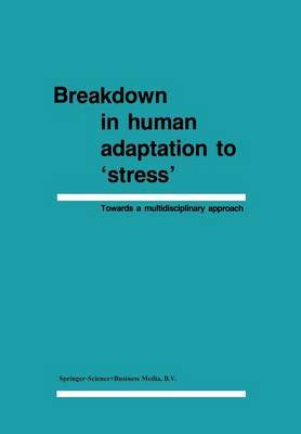 Breakdown in Human Adaptation to 'Stress': Towards a Multidisciplinary Approach: Volume I-II