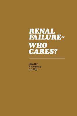Renal Failure- Who Cares?: Proceedings of a Symposium Held at the University of East Anglia, England, 6-7 April 1982