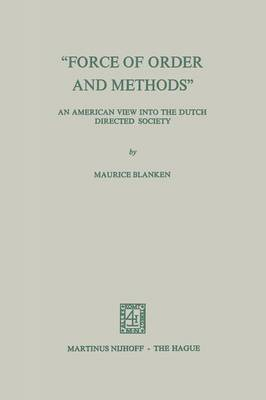 Force of Order and Methods ...  An American View into the Dutch Directed Society