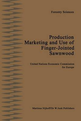 Production, Marketing and Use of Finger-Jointed Sawnwood: Proceedings of an International Seminar organized by the Timber Committee of the United Nations Economic Commission for Europe Held at Hamar, Norway, at the invitation of the Government of Norway,