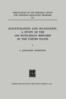 Acculturation and Occupation: A Study of the 1956 Hungarian Refugees in the United States