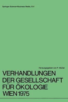 Verhandlungen der Gesellschaft fur Okologie Wien 1975: 5. Jahresversammlung Vom 22. Bis 24. September 1975 in Wien