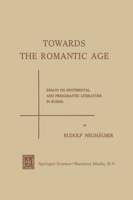 Towards the Romantic Age: Essays on Sentimental and Preromantic Literature in Russia