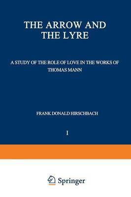 The Arrow and the Lyre: A Study of the Role of Love in the Works of Thomas Mann