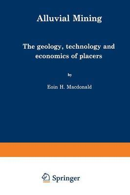 Alluvial Mining: The Geology, Technology and Economics of Placers