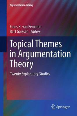 Topical Themes in Argumentation Theory: Twenty Exploratory Studies: 2012