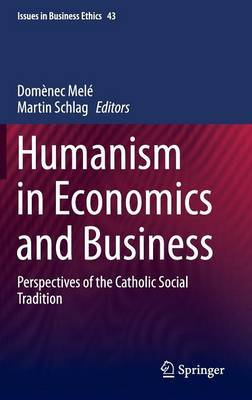 Humanism in Economics and Business: Perspectives of the Catholic Social Tradition