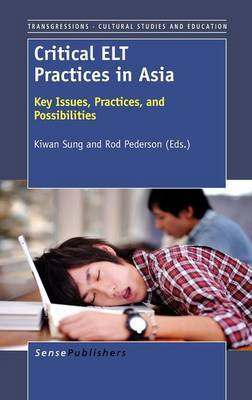 Critical ELT Practices in Asia: Key Issues, Practices, and Possibilities