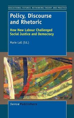 Policy, Discourse and Rhetoric: How New Labour Challenged Social Justice and Democracy
