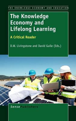 The Knowledge Economy and Lifelong Learning: A Critical Reader
