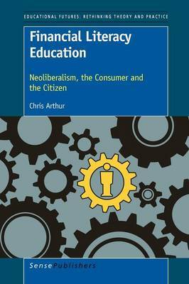 Financial Literacy Education: Neoliberalism, the Consumer and the Citizen