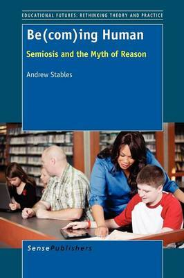 Be(com)Ing Human: Semiosis and the Myth of Reason