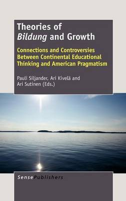 Theories of Bildung and Growth: Connections and Controversies Between Continental Educational Thinking and American Pragmatism
