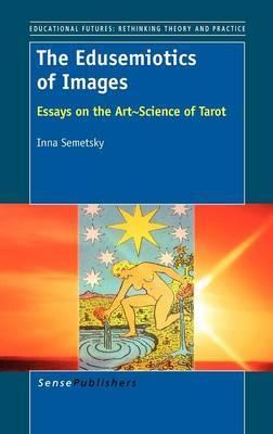 The Edusemiotics of Images: Essays on the Art~Science of Tarot
