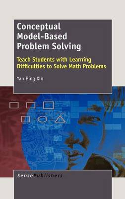 Conceptual Model-Based Problem Solving: Teach Students with Learning Difficulties to Solve Math Problems