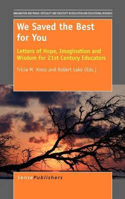 We Saved the Best for You: Letters of Hope, Imagination and Wisdom for 21st Century Educators