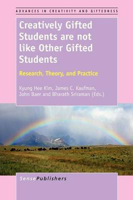 Creatively Gifted Students Are Not Like Other Gifted Students: Research, Theory, and Practice
