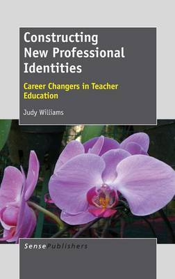Constructing New Professional Identities: Career Changers in Teacher Education