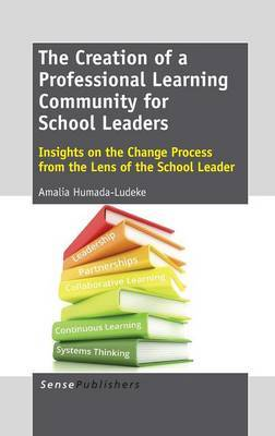 The Creation of a Professional Learning Community for School Leaders: Insights on the Change Process from the Lens of the School Leader