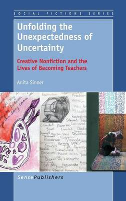Unfolding the Unexpectedness of Uncertainty: Creative Nonfiction and the Lives of Becoming Teachers