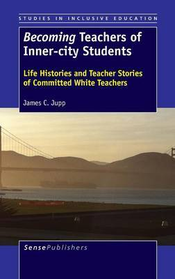 Becoming Teachers of Inner-city Students: Life Histories and Teacher Stories of Committed White Teachers