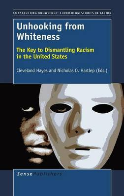 Unhooking from Whiteness: The Key to Dismantling Racism in the United States