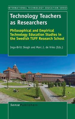 Technology Teachers as Researchers: Philosophical and Empirical Technology Education Studies in the Swedish Tuff Research School
