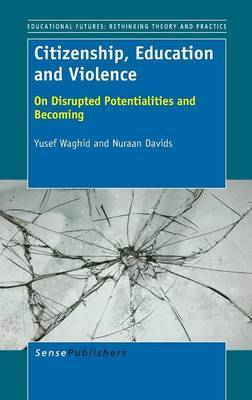 Citizenship, Education and Violence: On Disrupted Potentialities and Becoming