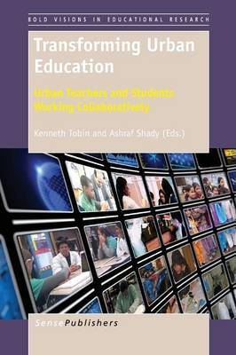 Transforming Urban Education: Urban Teachers and Students Working Collaboratively