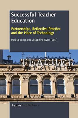 Successful Teacher Education: Partnerships, Reflective Practice and the Place of Technology