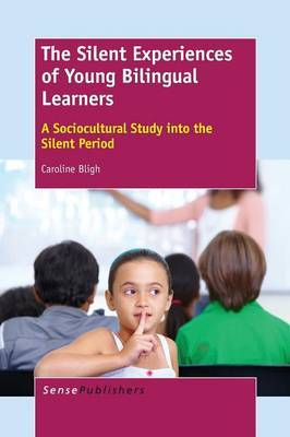 The Silent Experiences of Young Bilingual Learners: A Sociocultural Study into the Silent Period