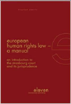 European Human Rights Law - A Manual: An Introduction to the Strasbourg Court and Its Jurisprudence