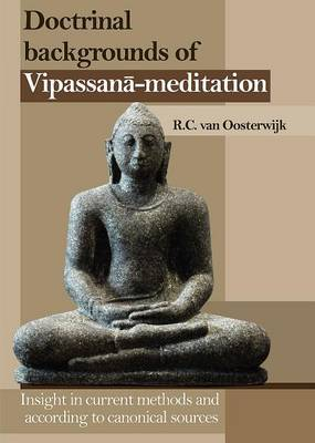Doctrinal Backgrounds of Vipassana-Meditation: Insight in Current Methods and According to Canonical Sources