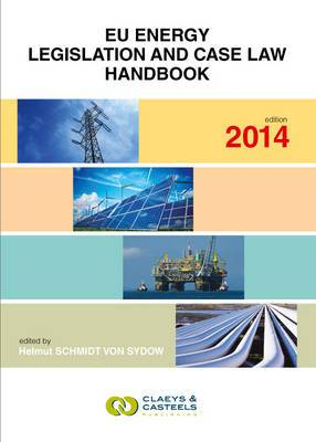 EU Geo Laws: EU Energy Legislation and Case Law Handbook: 2014
